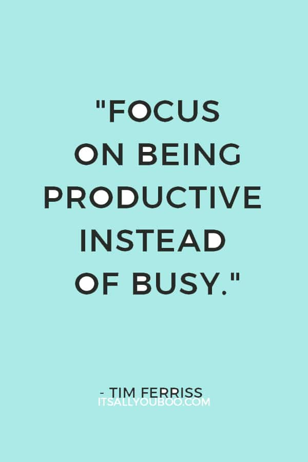 """""""Focus on being productive instead of busy."""" – Tim Ferriss"""
