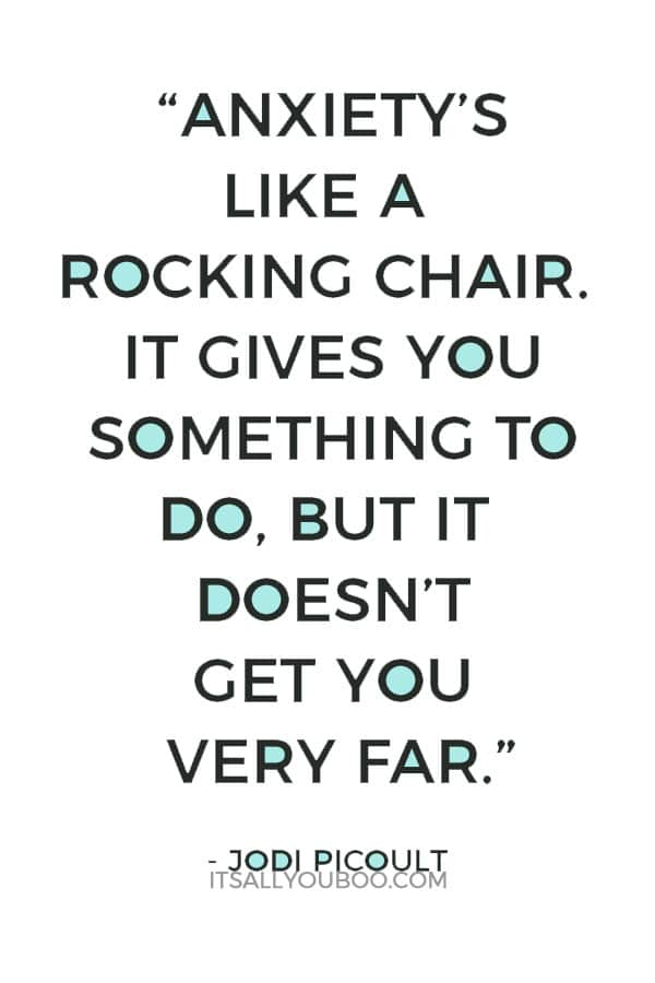 """""""Anxiety's like a rocking chair. It gives you something to do, but it doesn't get you very far."""" — Jodi Picoult"""