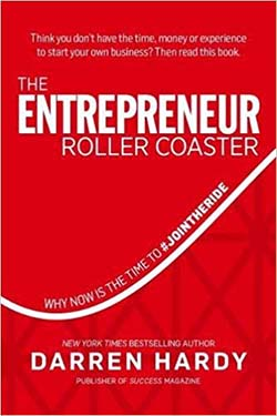 The Entrepreneur Rollercoaster by Darren Hardy