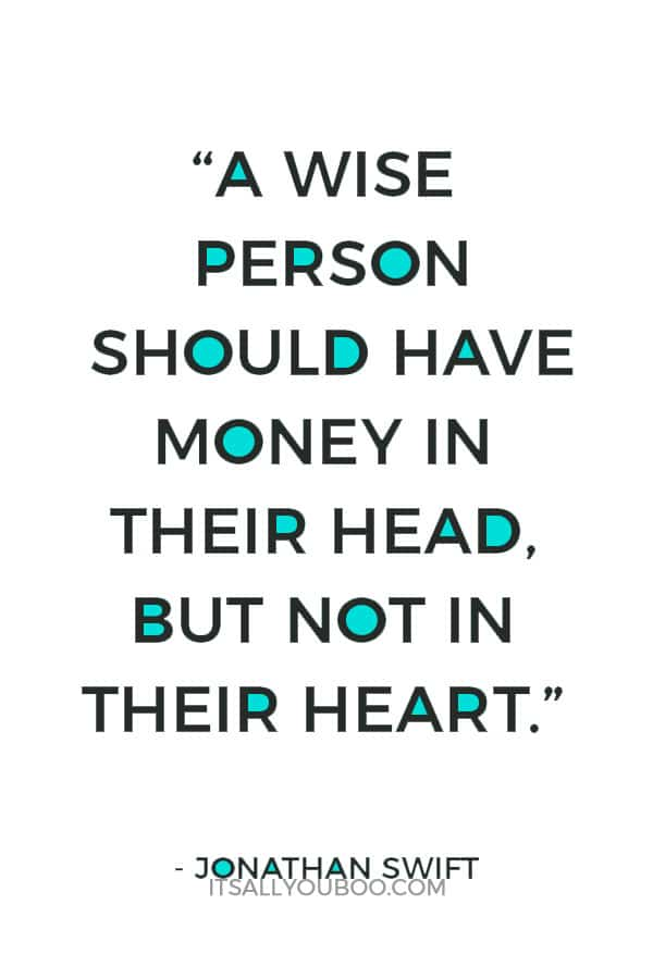 """""""A wise person should have money in their head, but not in their heart."""" — Jonathan Swift"""