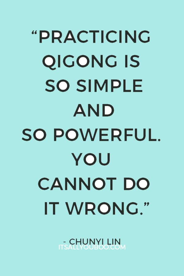 """""""Practicing qigong is so simple and so powerful. You cannot do it wrong. You can only do it good, better, or best."""" ― Chunyi Lin"""