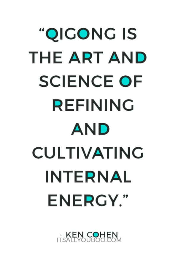 """""""Qigong is the art and science of refining and cultivating internal energy."""" ― Ken Cohen"""