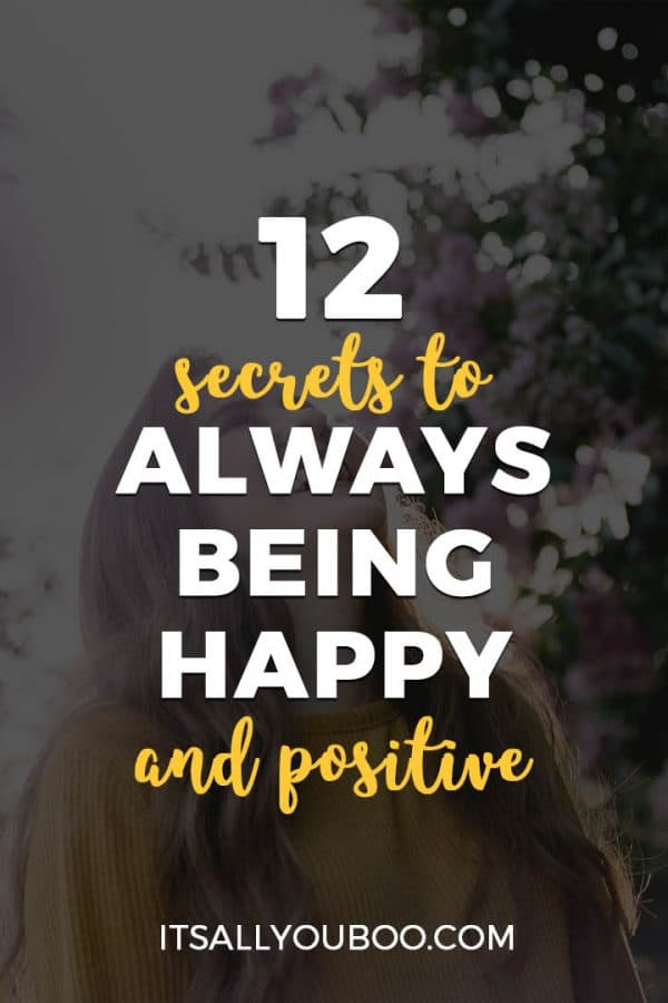 12 Secrets To Always Being Happy And Positive