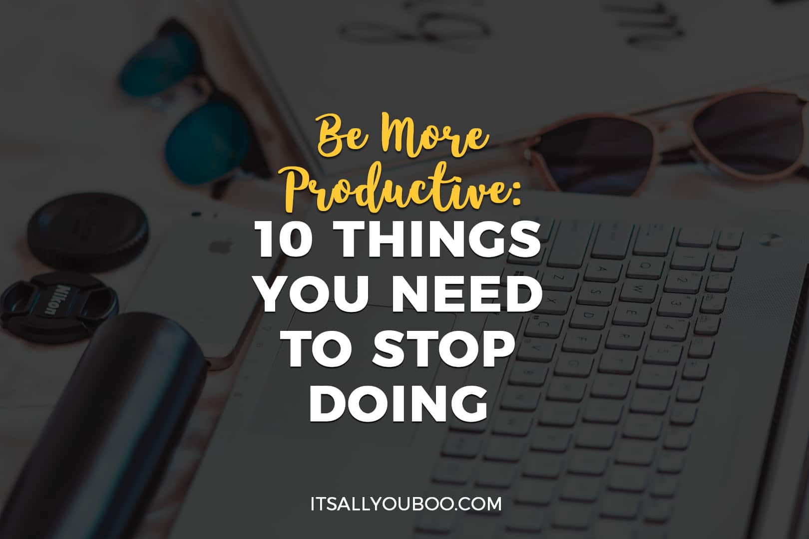 Be More Productive: 10 Things You Need to Stop Doing