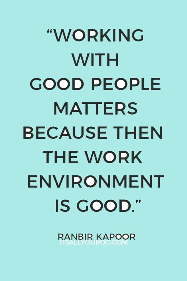 """""""I believe that working with good people matters because then the work environment is good."""" - Ranbir Kapoor"""