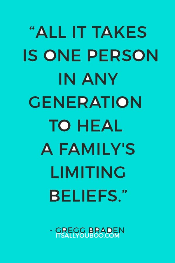 """""""All it takes is one person in any generation to heal a family's limiting beliefs."""" – Gregg Braden"""