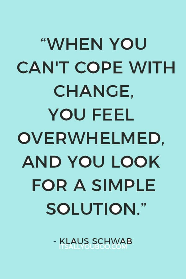 """""""When you can't cope with change, you feel overwhelmed, and you look for a simple solution."""" – Klaus Schwab"""