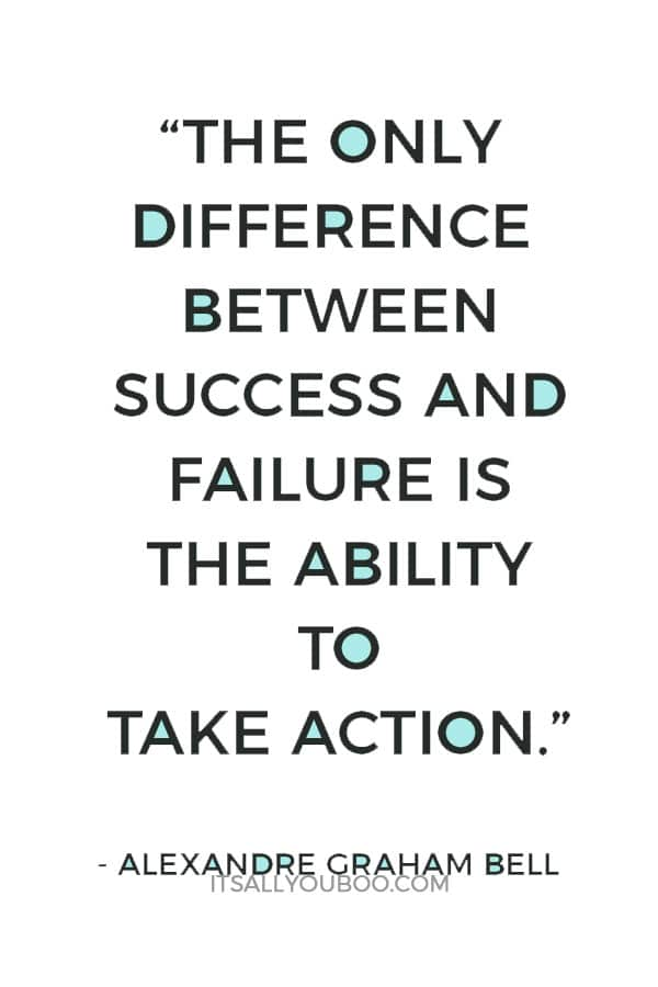"""""""The only difference between success and failure is the ability to take action."""" – Alexandre Graham Bell"""