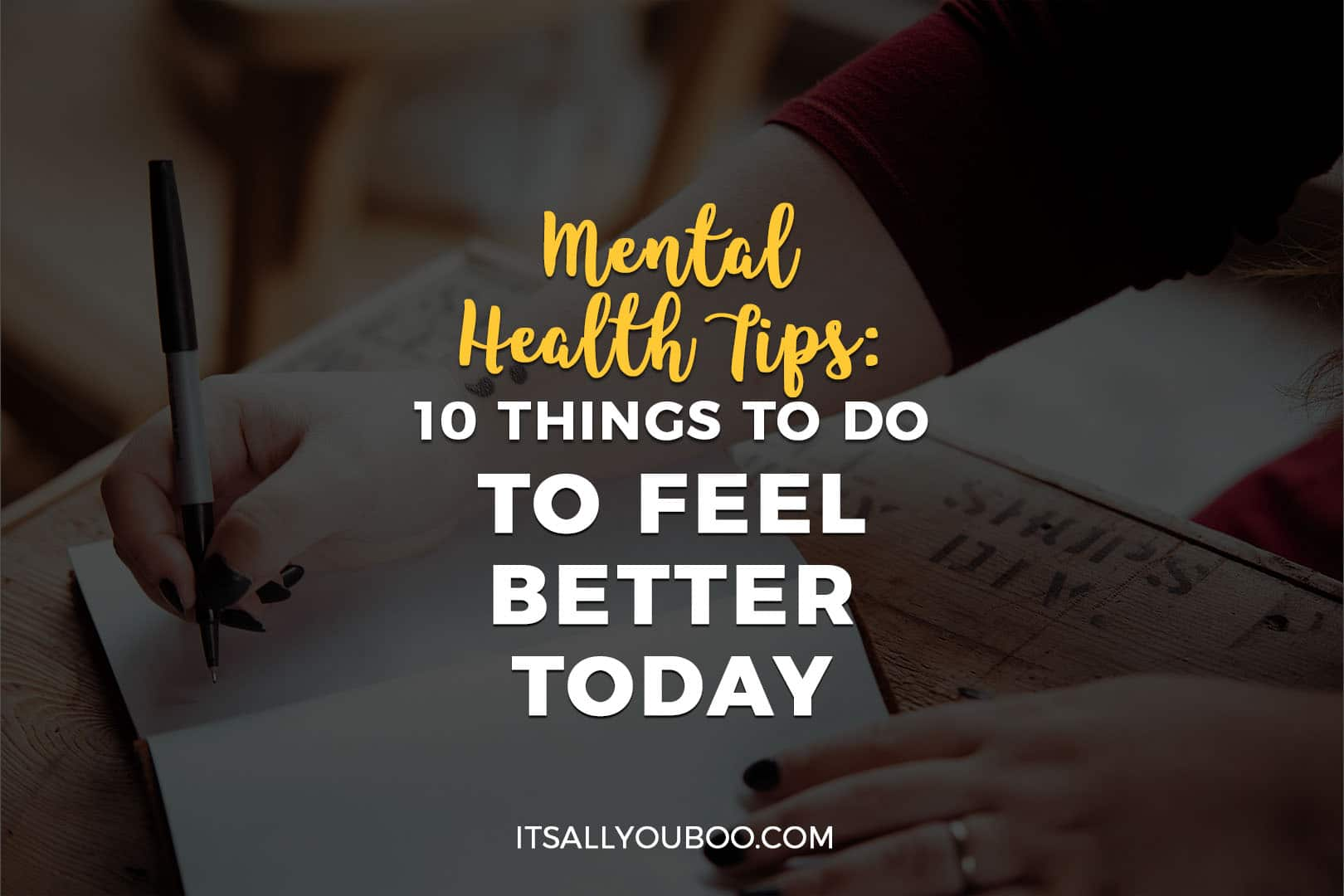 a woman writing in a journal with Mental Health Tips 10 Things to Do to Feel Better Today written