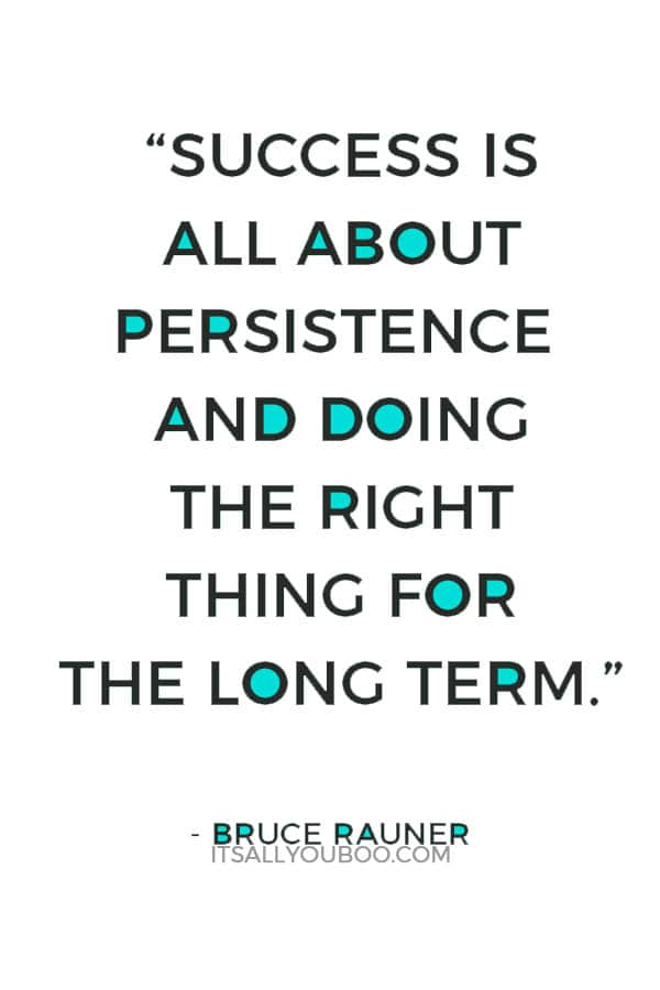 """Success is all about persistence and doing the right thing for the long term."" ― Bruce Rauner"