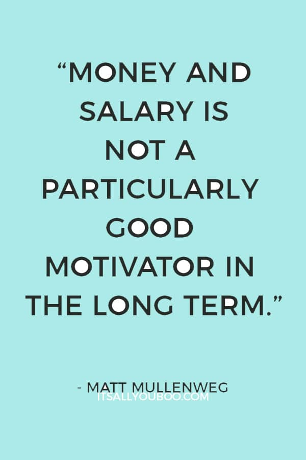 """Money and salary is not a particularly good motivator in the long term."" ― Matt Mullenweg"