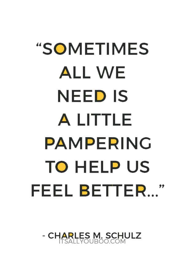 """Sometimes all we need is a little pampering to help us feel better..."" ― Charles M. Schulz"