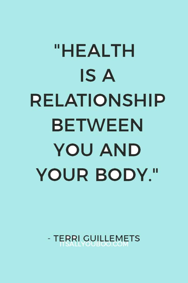 """Health is a relationship between you and your body"" – Terri Guillemets"