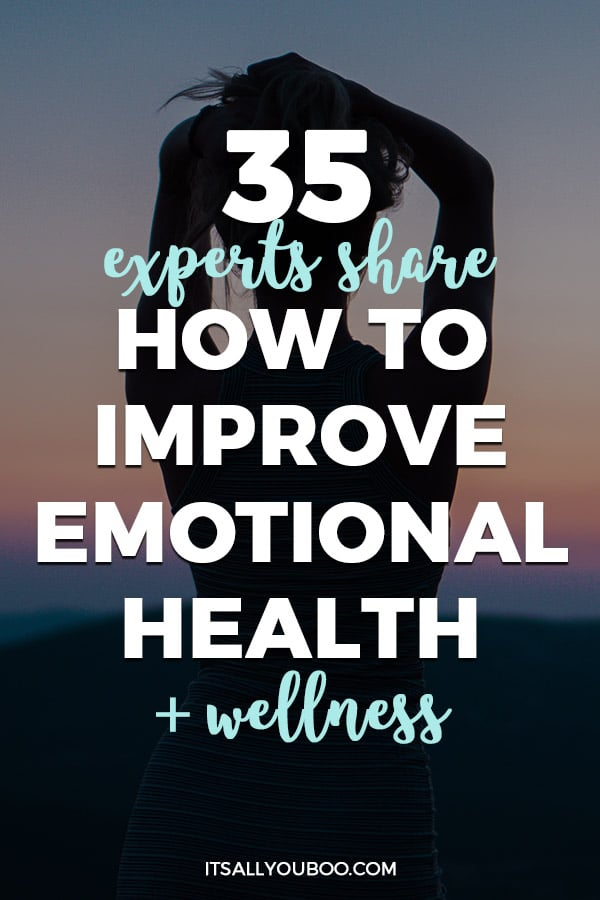 35 Experts Share How to Improve Emotional Health + Wellness
