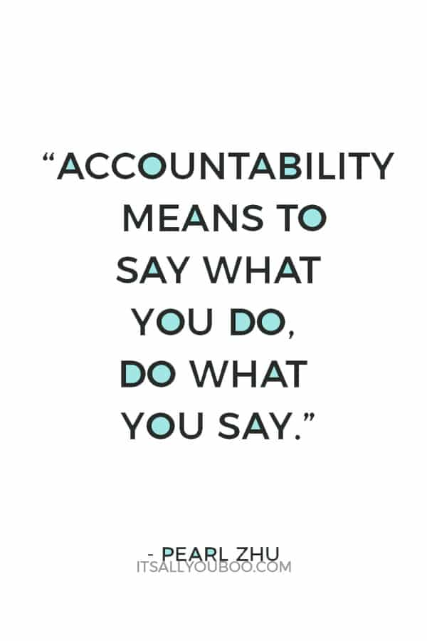 """""""Accountability means to say what you do, do what you say."""" ― Pearl Zhu"""