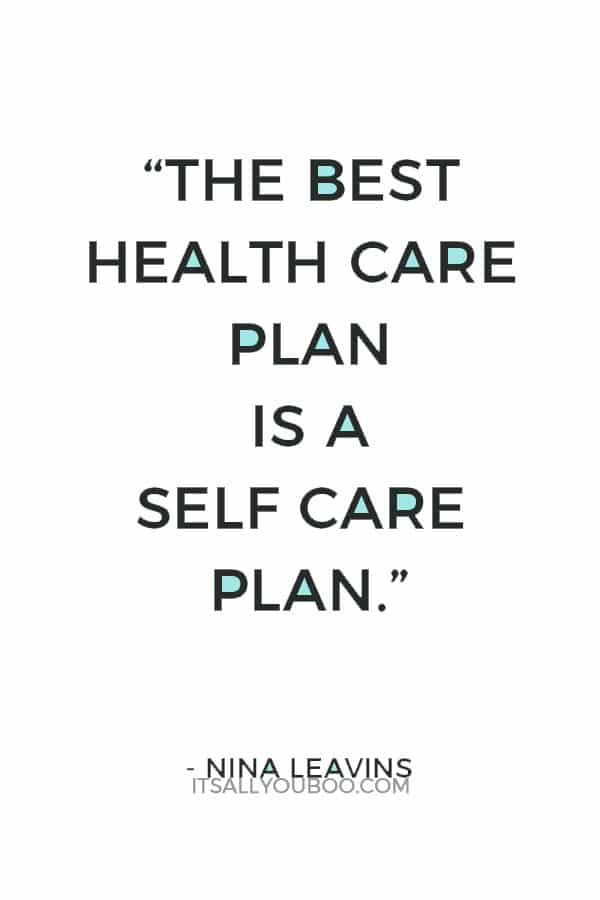 """""""The best health care plan is a self care plan."""" – Nina Leavins"""