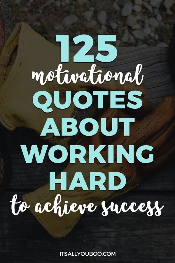 125 Motivational Quotes about Working Hard to Achieve ...