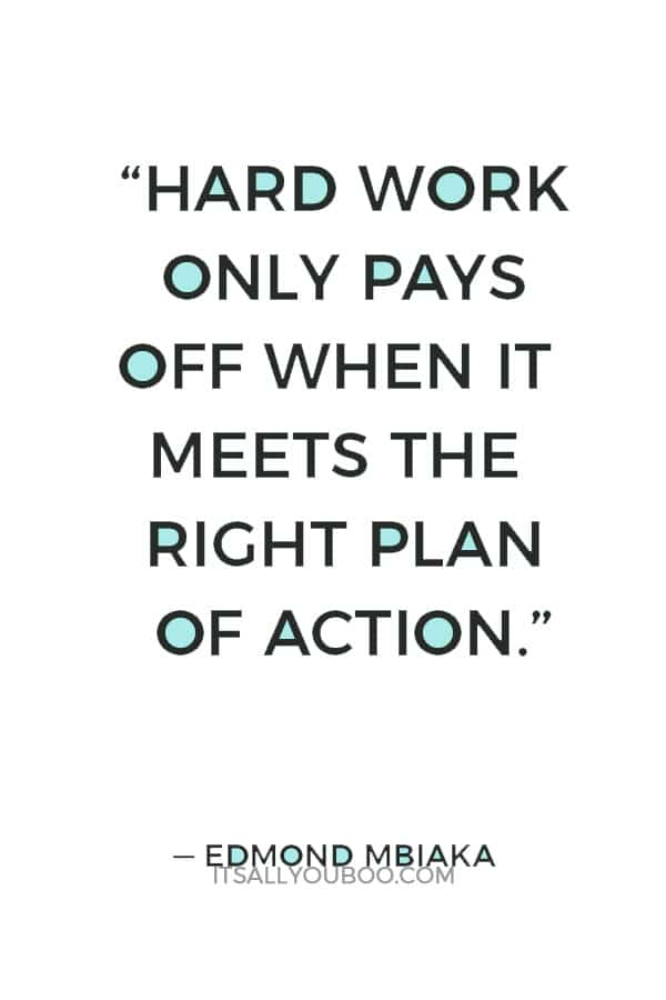 """""""Hard work only pays off when it meets the right plan of action."""" ― Edmond Mbiaka"""