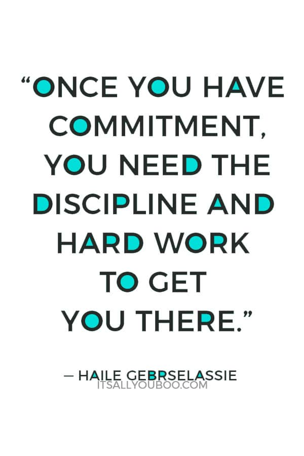 """""""Once you have commitment, you need the discipline and hard work to get you there."""" — Haile Gebrselassie"""