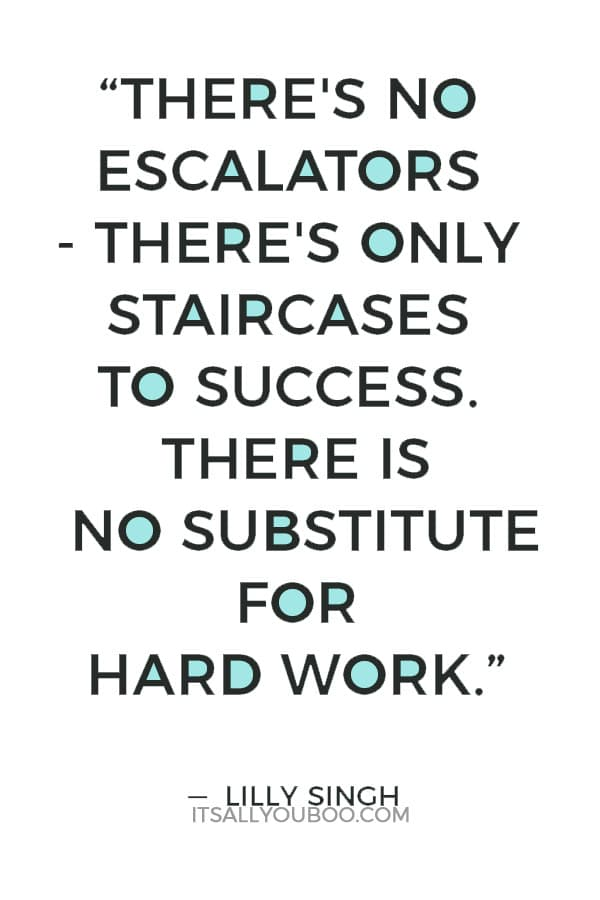 """""""There's no escalators - there's only staircases to success. There is no substitute for hard work."""" — Lilly Singh"""