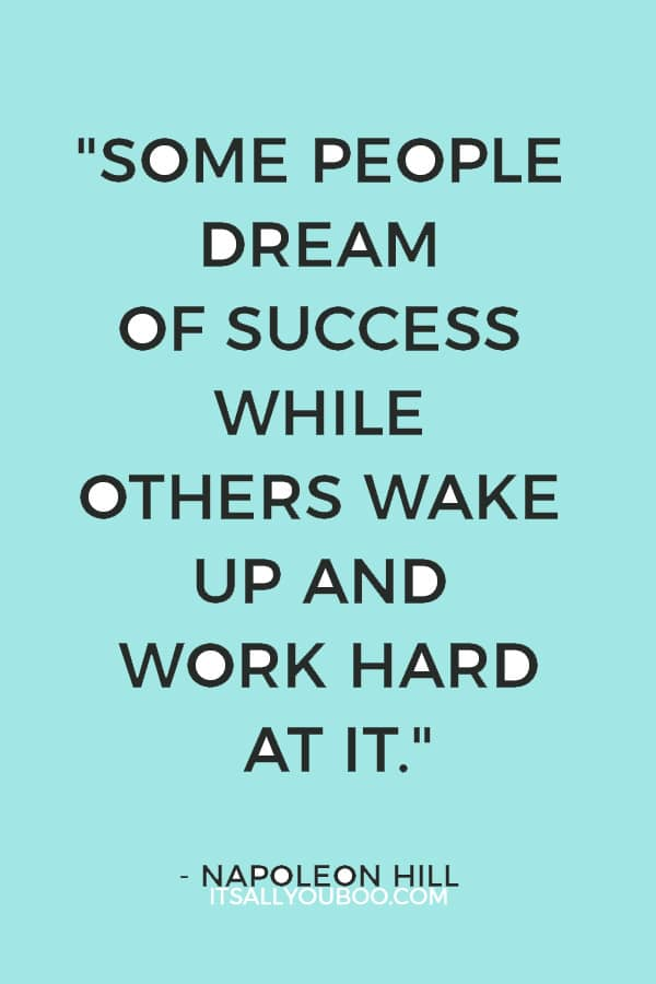 """""""Some people dream of success while others wake up and work hard at it."""" — Napoleon Hill"""
