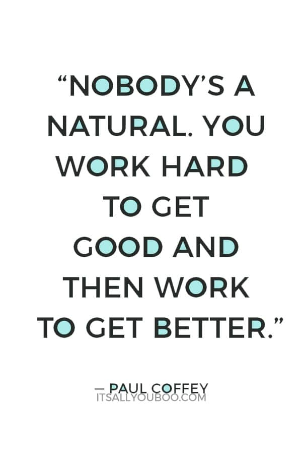 """""""Nobody's a natural. You work hard to get good and then work to get better."""" ― Paul Coffey"""