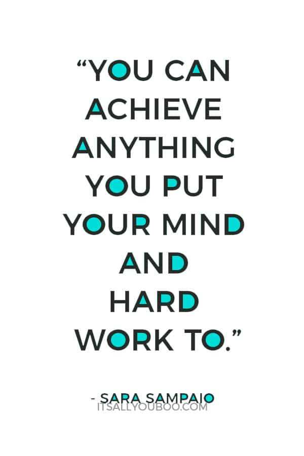 """""""You can achieve anything you put your mind and hard work to."""" — Sara Sampaio"""