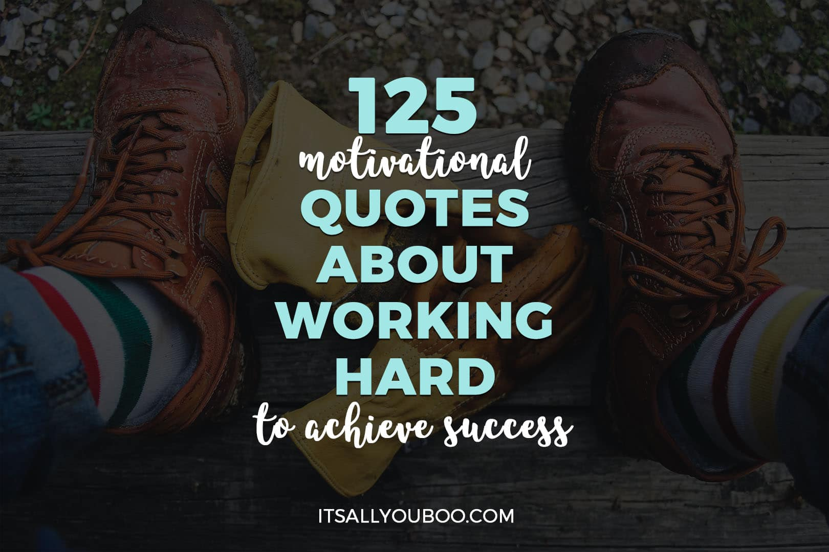 125 Quotes about Working Hard to Achieve Success