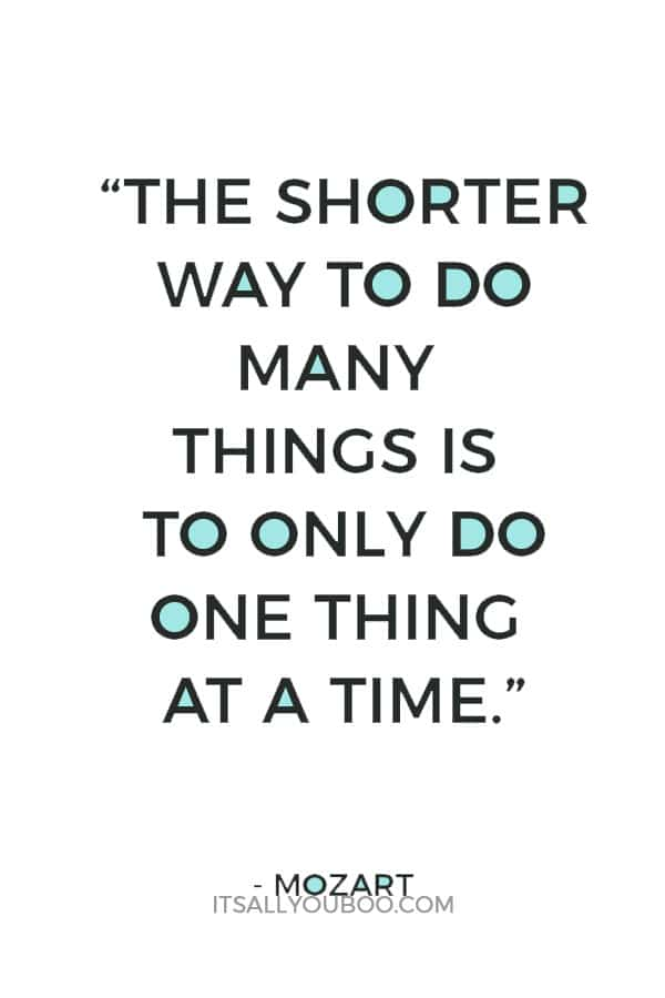 """""""The shorter way to do many things is to only do one thing at a time."""" – Mozart"""