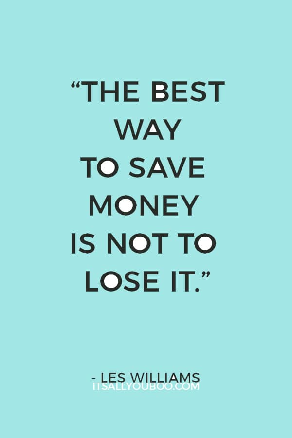 """The best way to save money is not to lose it."" – Les Williams"