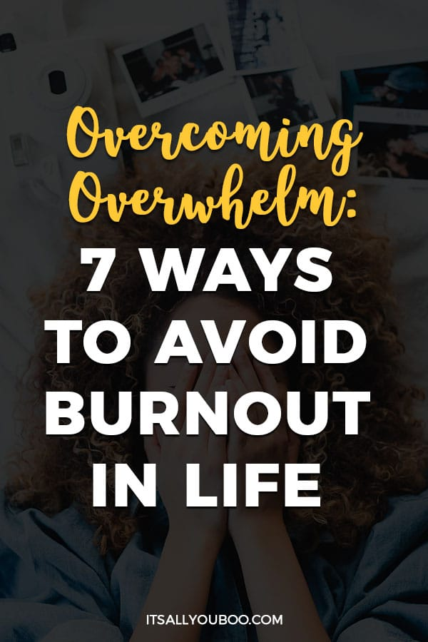 Overcoming Overwhelm: 7 Ways to Avoid Burnout in Life
