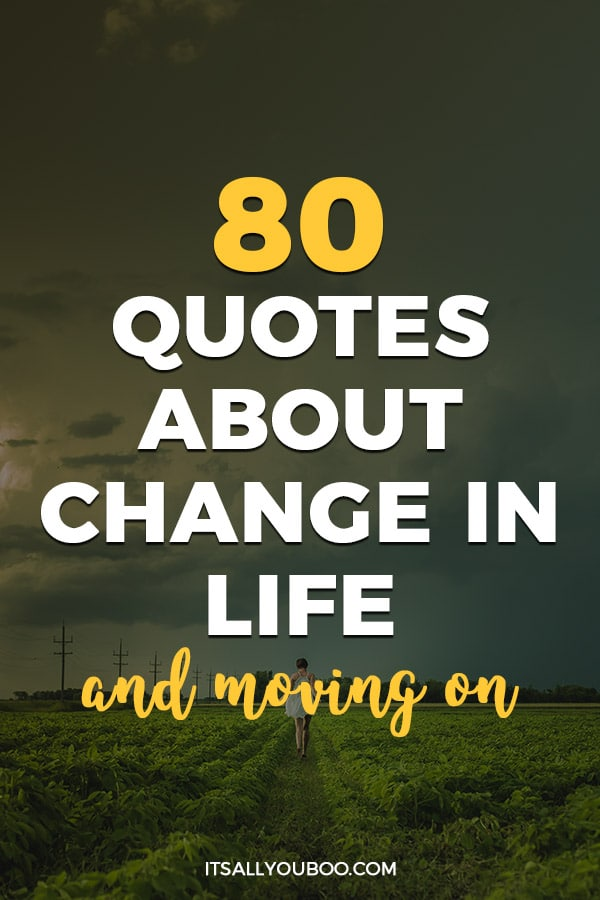 80 Quotes About Change In Life And Moving On It S All You Boo