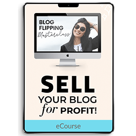 A Blog Flipping Masterclass: How To Develop & Sell Your Blog For Profit (eCourse)