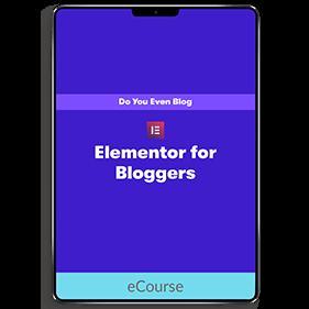 Elementor for Bloggers (eCourse)