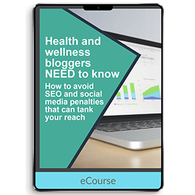 Health and Wellness Bloggers NEED to Know (eCourse)