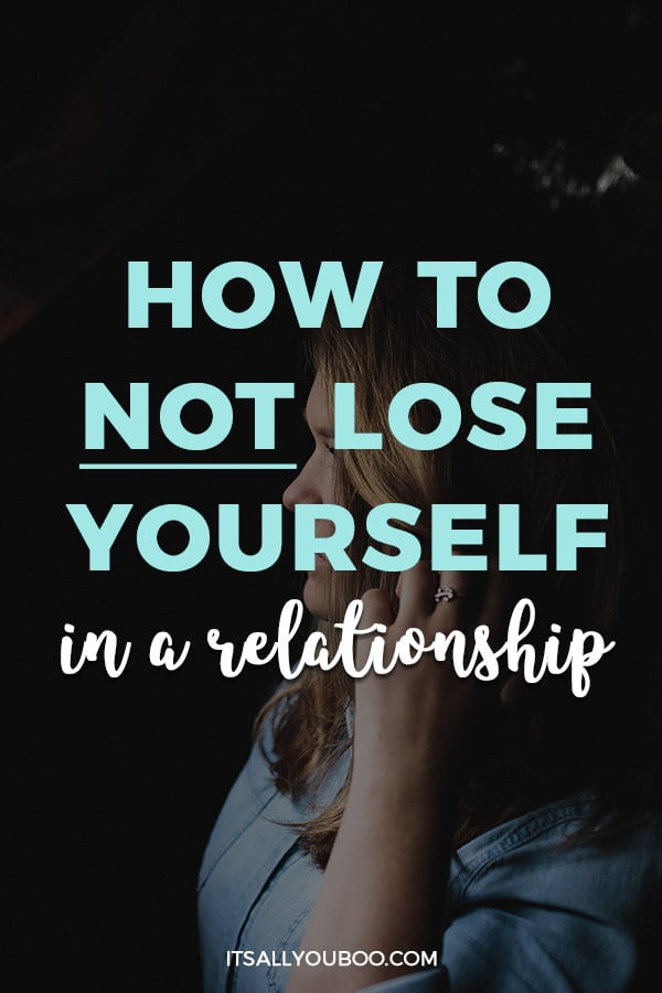 How To Not Lose Yourself In A Relationship