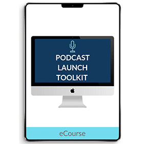 Podcast Launch Toolkit (eCourse)