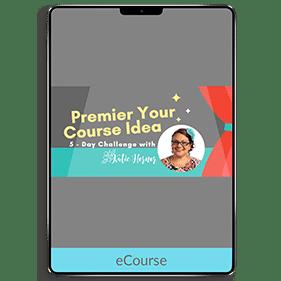 Premier Your Course Idea (eCourse)