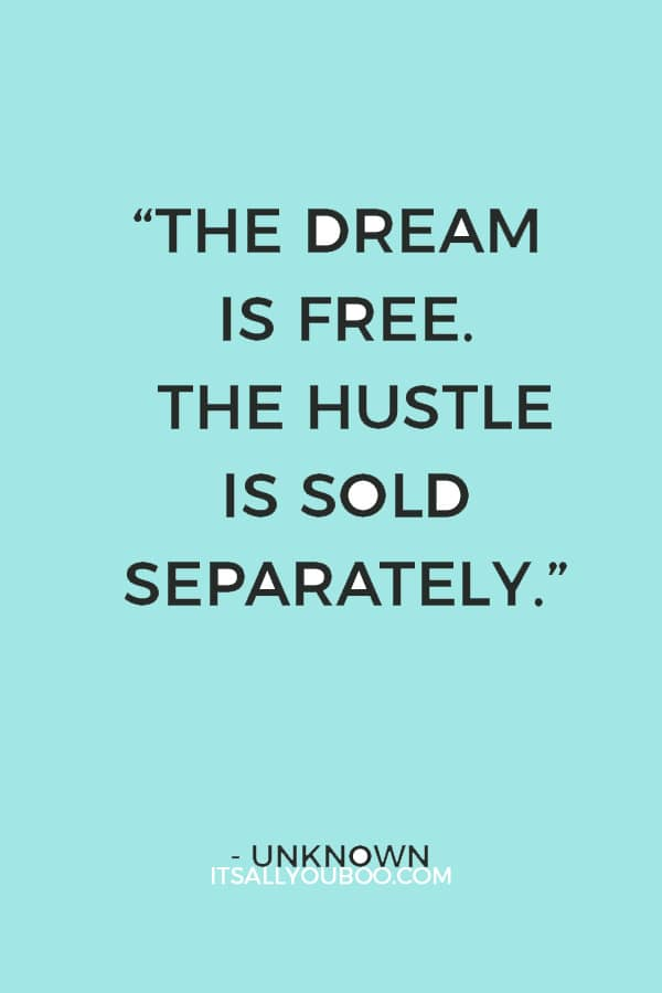"""""""The dream is free. The hustle is sold separately."""" – Unknown"""