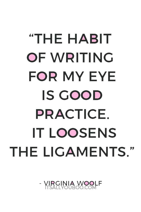 """""""The habit of writing for my eye is good practice. It loosens the ligaments."""" ― Virginia Woolf"""