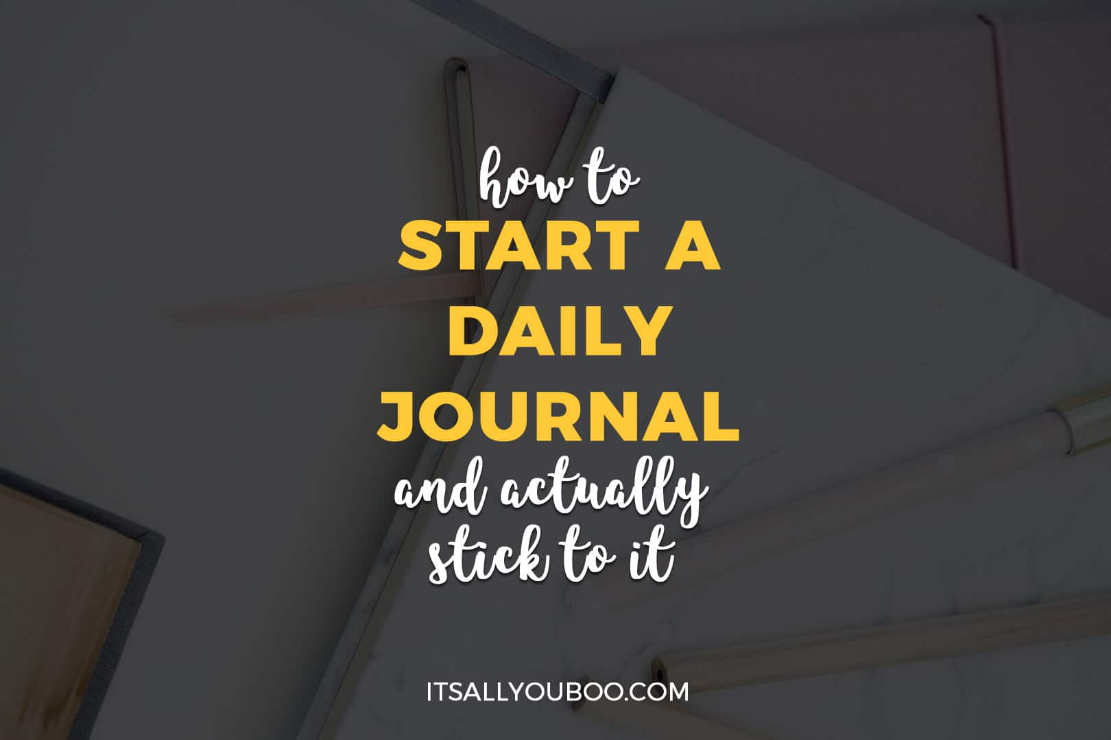 How to Start a Daily Journal and Actually Stick With It