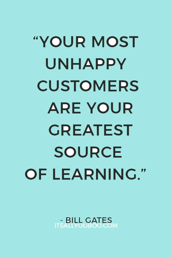 """""""Your most unhappy customers are your greatest source of learning."""" – Bill Gates"""