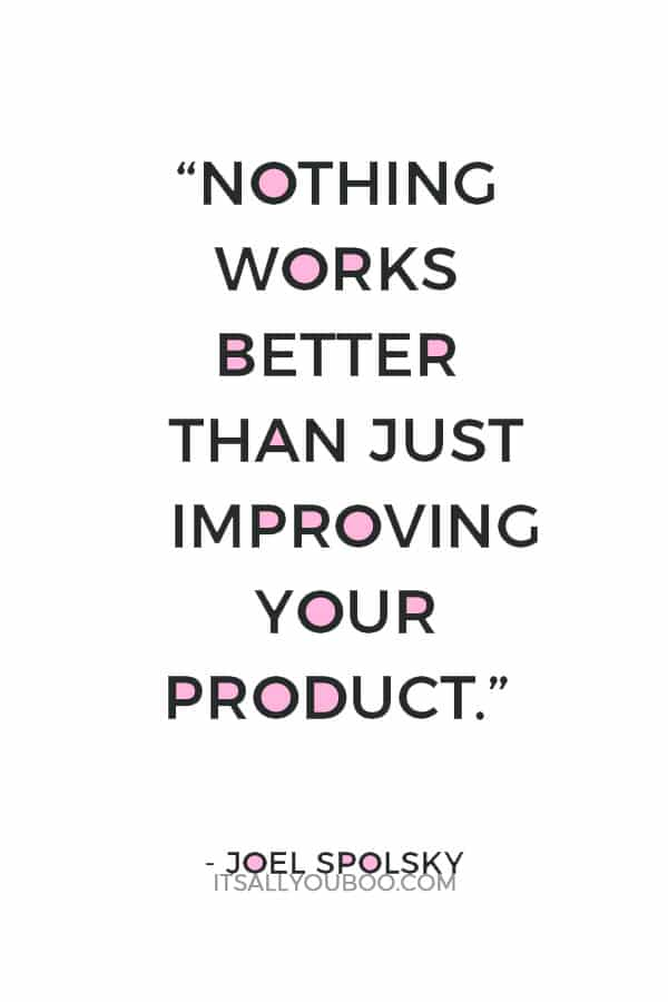 """""""Nothing works better than just improving your product."""" – Joel Spolsky"""
