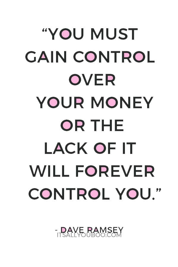 """""""You must gain control over your money or the lack of it will forever control you."""" – Dave Ramsey"""