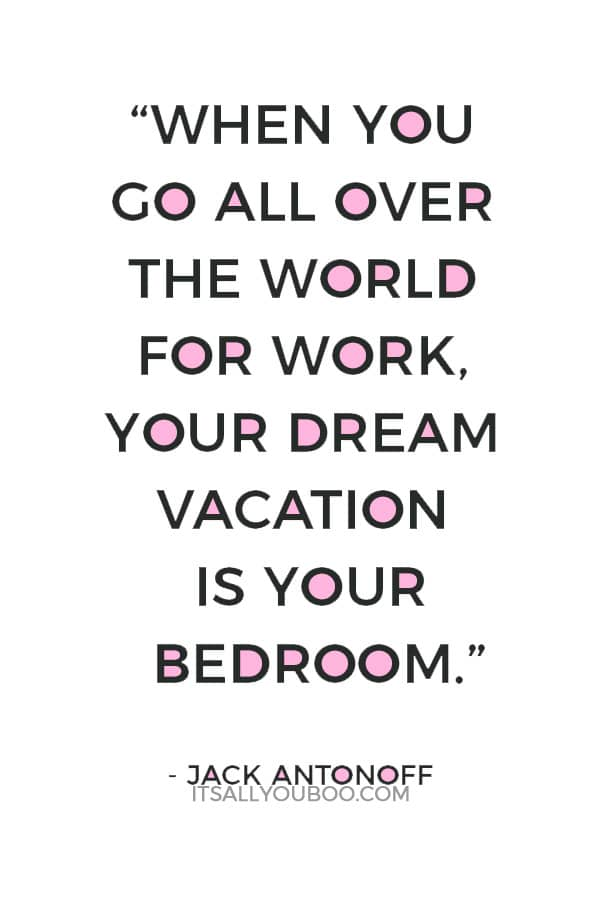 """When you go all over the world for work, your dream vacation is your bedroom."" – Jack Antonoff"