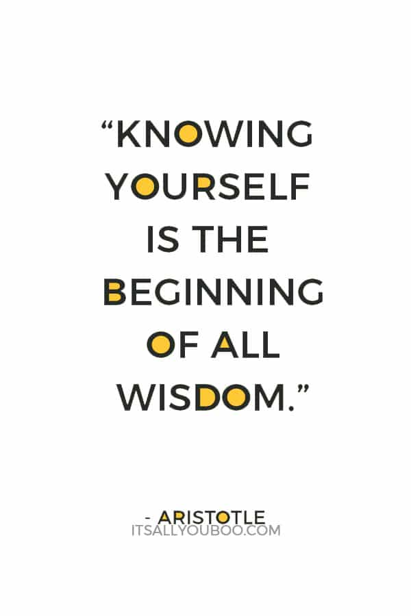 """Knowing yourself is the beginning of all wisdom."" – Aristotle"