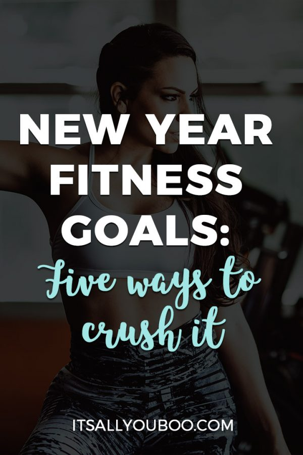 New Year Fitness Goals: 5 Easy Ways To Crush It