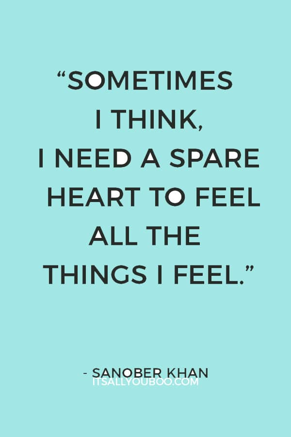 """""""Sometimes I think, I need a spare heart to feel all the things I feel.""""― Sanober Khan"""