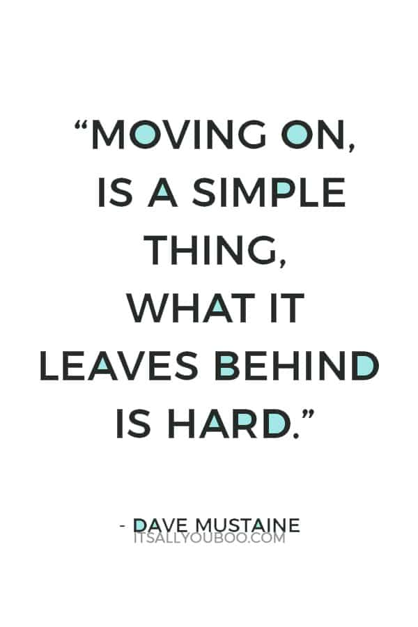 """""""Moving on, is a simple thing, what it leaves behind is hard."""" ― Dave Mustaine"""