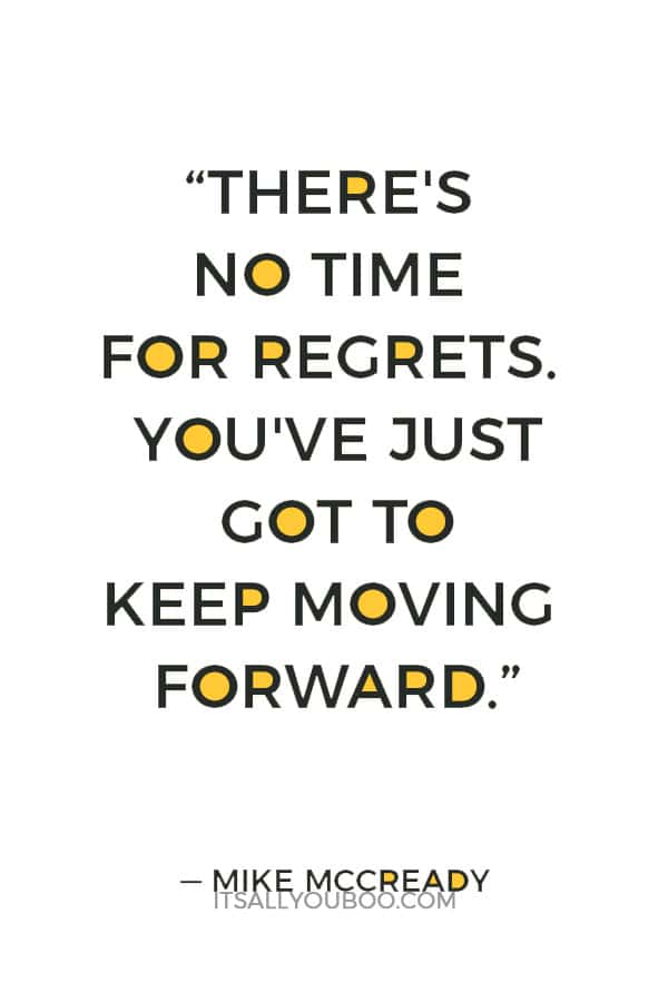 """""""There's no time for regrets. You've just got to keep moving forward."""" — Mike McCready"""